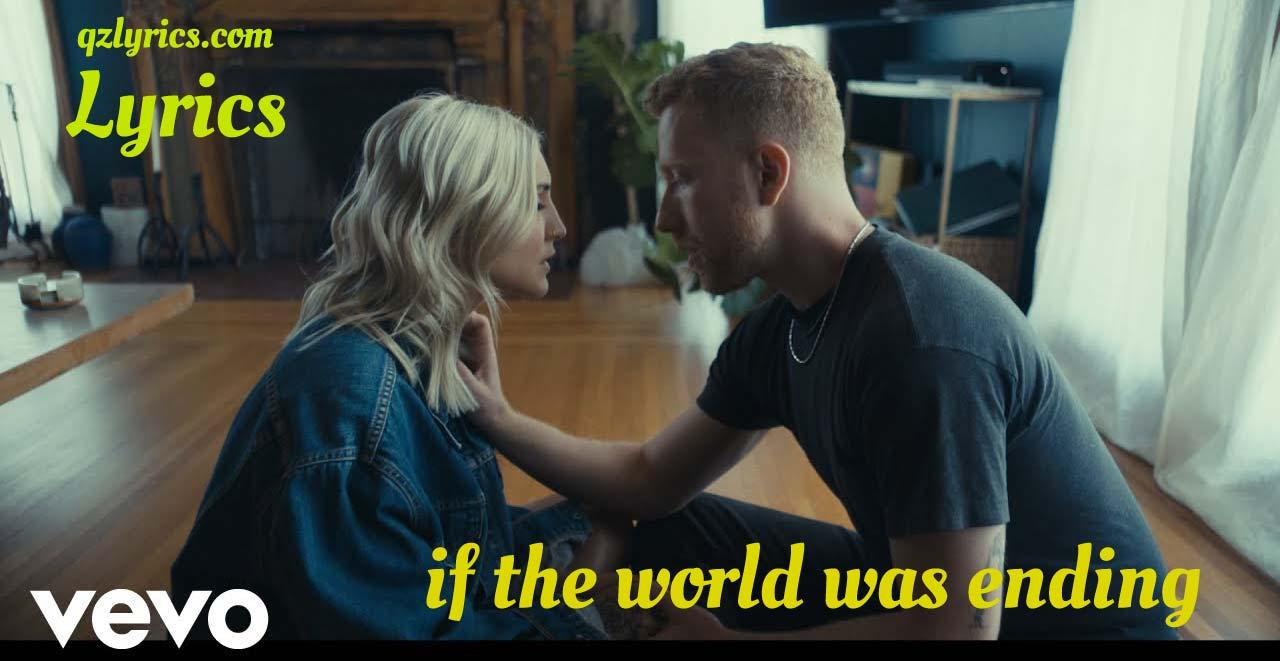 if the world was ending lyrics